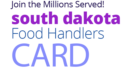 Join the Millions Served! SOUTH-DAKOTA Food Handlers Card